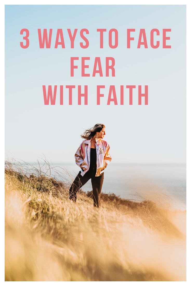 3 ways to face fear with faith