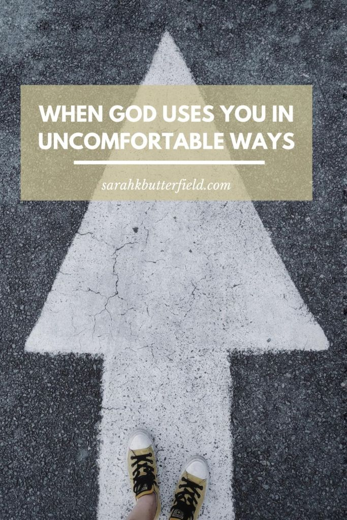 When God uses you in uncomfortable ways