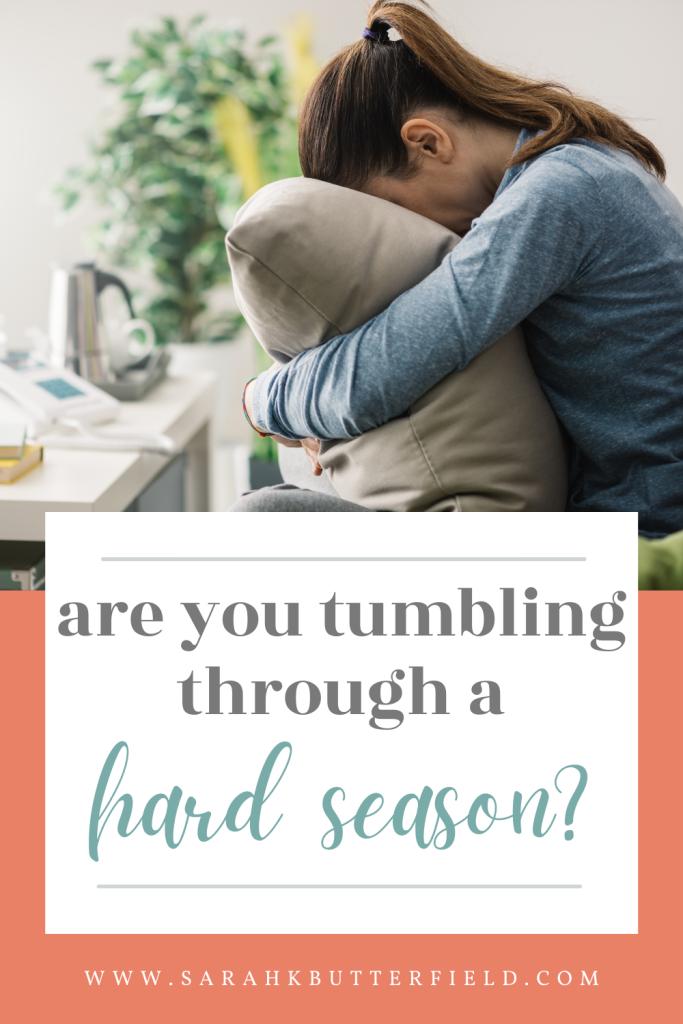 are you tumbling through a hard season